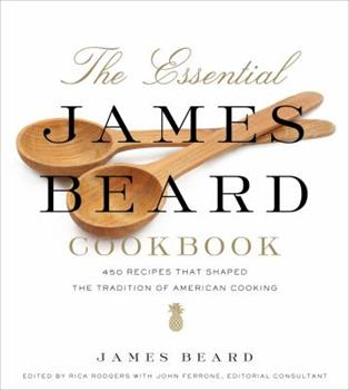 The Essential James Beard Cookbook: 450 Recipes That Shaped the Tradition of American Cooking 0312642180 Book Cover