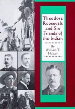 Theodore Roosevelt and Six Friends of the Indian 0806134402 Book Cover