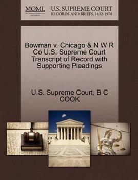 Paperback Bowman V. Chicago and N W R Co U. S. Supreme Court Transcript of Record with Supporting Pleadings Book