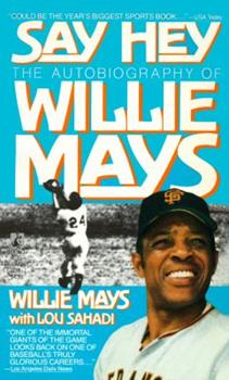 Say Hey: The Autobiography of Willie Mays: Say Hey: The Autobiography of Willie Mays 0671678361 Book Cover