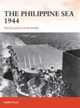 The Philippine Sea 1944: The Last Great Carrier Battle - Book #313 of the Osprey Campaign