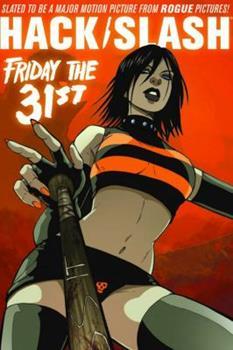 Hack/Slash Volume 3: Friday the 31st - Book #3 of the Hack/Slash #0
