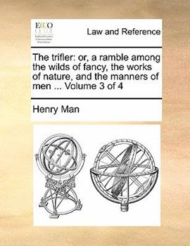 Paperback The Trifler : Or, a ramble among the wilds of fancy, the works of nature, and the manners of men ... Volume 3 Of 4 Book