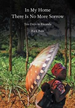 In My Home There Is No More Sorrow: Ten Days in Rwanda 1936365995 Book Cover