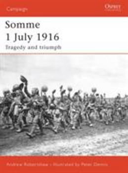Somme 1 July 1916: Tragedy and triumph (Campaign) - Book #169 of the Osprey Campaign