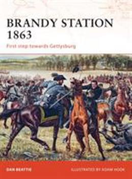 Brandy Station 1863: First step towards Gettysburg (Campaign) - Book #201 of the Osprey Campaign