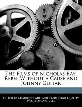 Paperback The Films of Nicholas Ray : Rebel Without a Cause and Johnny Guitar Book
