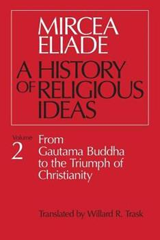 A History of Religious Ideas 2: From Gautama Buddha to the Triumph of Christianity 0226204030 Book Cover