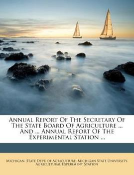 Paperback Annual Report of the Secretary of the State Board of Agriculture and Annual Report of the Experimental Station Book