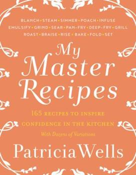 My Master Recipes: 165 Recipes to Inspire Confidence in the Kitchen *With Dozens of Variations* 0062424823 Book Cover
