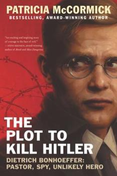 The Plot to Kill Hitler: Dietrich Bonhoeffer: Pastor, Spy, Unlikely Hero 006241108X Book Cover