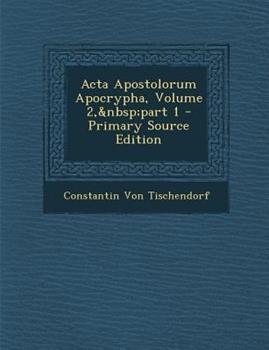 Paperback Acta Apostolorum Apocrypha, Volume 2, Part 1 - Primary Source Edition Book