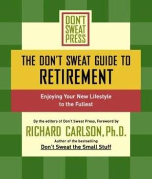 The Don't Sweat Guide to Retirement: Enjoying Your New Lifestyle to the Fullest (Don't Sweat Guides) 078689055X Book Cover