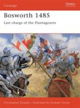 Bosworth 1485: Last Charge Of The Plantagenets (Campaign) - Book #66 of the Osprey Campaign