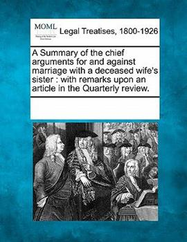 Paperback A Summary of the Chief Arguments for and Against Marriage with a Deceased Wife's Sister : With remarks upon an article in the Quarterly Review Book