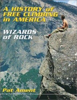 A History of Free Climbing in America: Wizards of Rock 0899973205 Book Cover