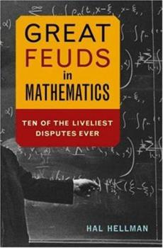 Great Feuds in Mathematics: Ten of the Liveliest Disputes Ever 0471648779 Book Cover