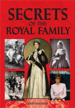Secrets of the Royal Family: A Fascinating Insight into Present and Past Royals 0572033273 Book Cover