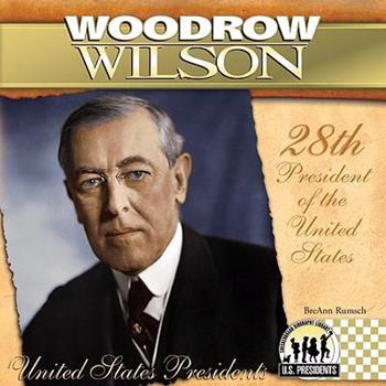 Woodrow Wilson - Book #28 of the United States Presidents