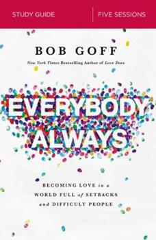 Everybody, Always Study Guide: Becoming Love in a World Full of Setbacks and Difficult People 0310095336 Book Cover