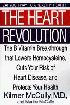 The Heart Revolution: The B Vitamin Breakthrough That Lowers Homocysteine, Cuts Your Risk of Heart Disease, and Protects Your Health 0060192372 Book Cover