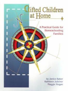 Gifted Children at Home: A Practical Guide for Homeschooling Families (Gifted Group) 189242701X Book Cover