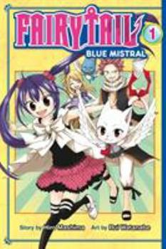 Fairy Tail Blue Mistral, Vol. 01 - Book #1 of the Fairy Tail: Blue Mistral