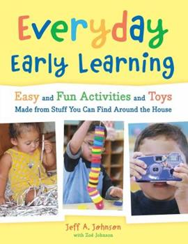 Everyday Early Learning: Easy and Fun Activities and Toys Made from Stuff You Can Find Around the House 1933653426 Book Cover