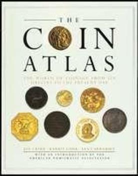 The Coin Atlas: The World of Coinage from Its Origins to the Present Day 0316727075 Book Cover