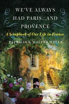 We've Always Had Paris...and Provence: A Scrapbook of Our Life in France 0060898585 Book Cover