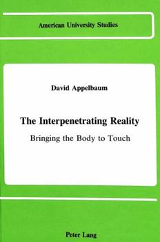 The Interpenetrating Reality: Bringing the Body to Touch (American University Studies Series V, Philosophy) 0820405566 Book Cover