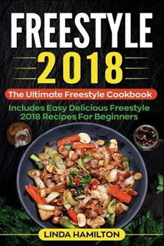 Paperback Freestyle 2018 : The Ultimate Freestyle Cookbook - Includes Easy Delicious Freestyle 2018 Recipes for Beginners Book