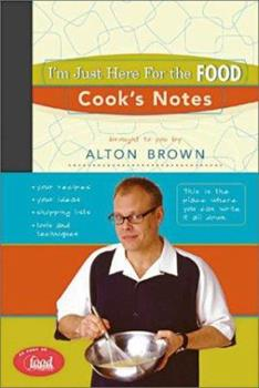 I'm Just Here for the Food: Cook's Notes (I'm Just Here for the Food) 158479299X Book Cover
