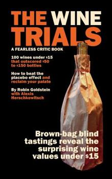The Wine Trials: 6,000 Glasses Of Evidence That Will Change The Way You Buy Wine 0974014354 Book Cover