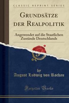 Paperback Grunds?tze Der Realpolitik: Angewendet Auf Die Staatlichen Zust?nde Deutschlands (Classic Reprint) [German] Book
