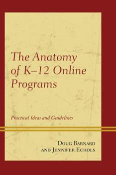 The Anatomy of K-12 Online Programs: Practical Ideas and Guidelines 1475809824 Book Cover