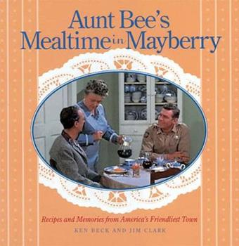 Aunt Bee's Mealtime in Mayberry 1558537376 Book Cover