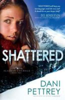 Shattered - Book #2 of the Alaskan Courage