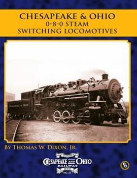 Paperback Chesapeake & Ohio History Series #21: 0-8-0 Steam Switching Locomotives Book