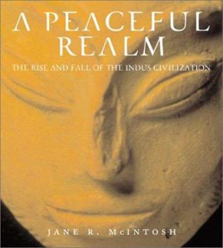 A Peaceful Realm : The Rise And Fall of the Indus Civilization 0813335329 Book Cover