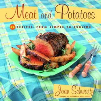 Meat and Potatoes: 52 Recipes, from Simple to Sublime 0812966643 Book Cover