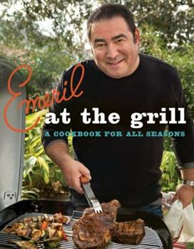 Emeril at the Grill: A Cookbook for All Seasons 0061742740 Book Cover