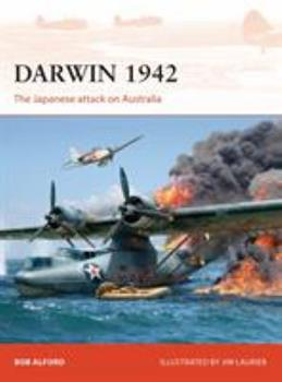 Darwin 1942: The Japanese attack on Australia - Book #304 of the Osprey Campaign