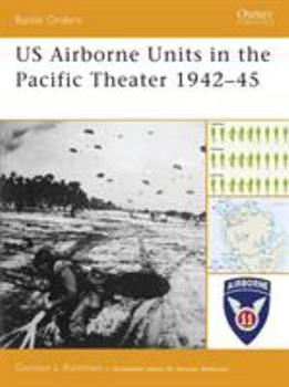 US Airborne Units in the Pacific Theater 1942-45 (Battle Orders) - Book #26 of the Osprey Battle Orders