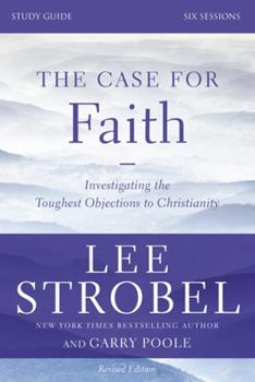 The Case for Faith Study Guide Revised Edition: Investigating the Toughest Objections to Christianity - Book  of the Cases for Christianity