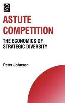 Astute Competition: The Economics of Strategic Diversity 008045321X Book Cover
