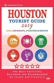 Paperback Houston Tourist Guide 2019: Most Recommended Shops, Restaurants, Entertainment and Nightlife for Travelers in Houston (City Tourist Guide 2019) Book
