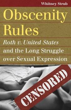 Paperback Obscenity Rules: Roth v. United States and the Long Struggle Over Sexual Expression Book