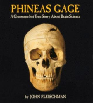 Phineas Gage: A Gruesome but True Story About Brain Science 0618052526 Book Cover