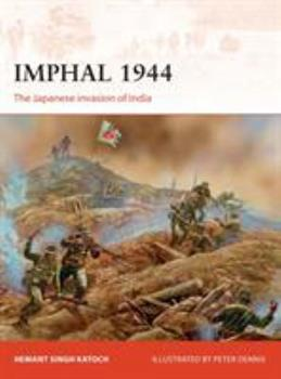 Imphal 1944: The Japanese Invasion of India - Book #319 of the Osprey Campaign